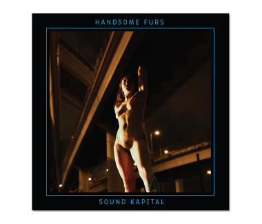 HANDSOME FURS Sound Kapital CD