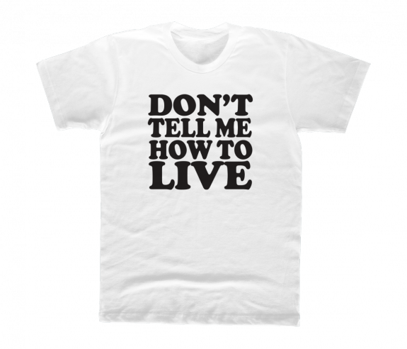 Unisex Don't Tell Me How To Live T-Shirt
