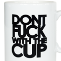 Don't Fuck With The Cup Mug