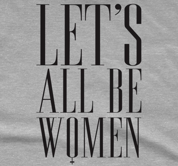 Let's All Be Women T-Shirt