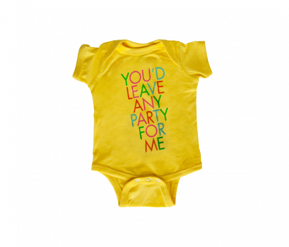 You'd Leave Any Party For Me Baby Onesie