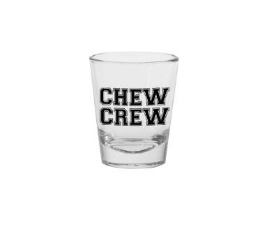 Chew Crew Shot Glass