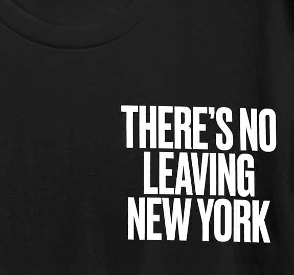 There's No Leaving New York T-Shirt
