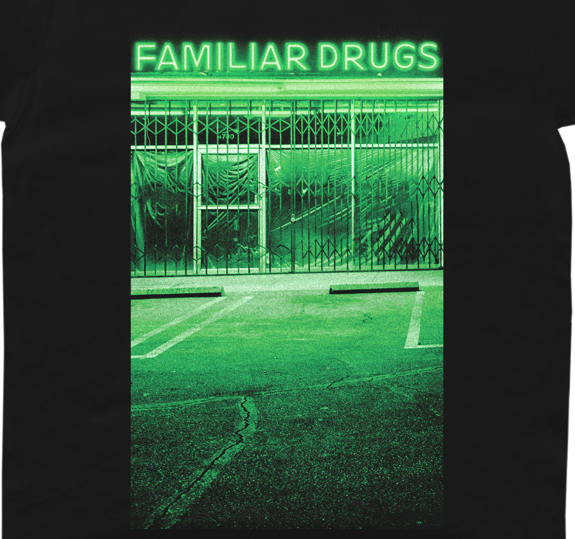 Familiar Drugs T-Shirt