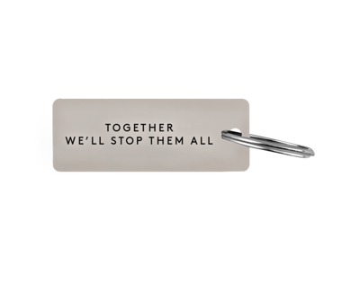"""Together We'll Stop Them All"" Key Tag"