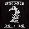 Where Does The Good Grow Longsleeve Hoody
