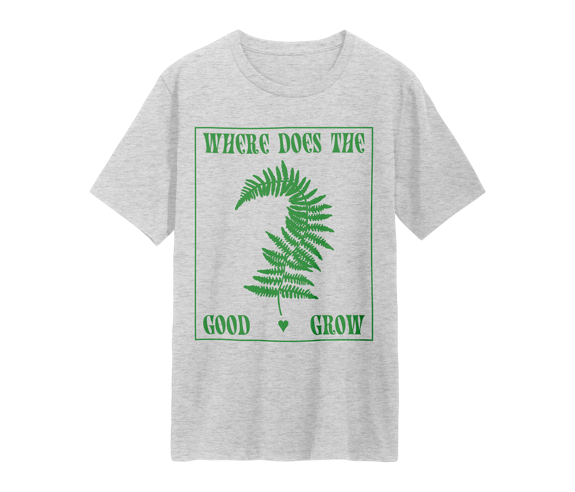 Where Does The Good Grow T-Shirt