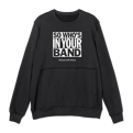 So Who's In Your Band Crewneck Sweatshirt