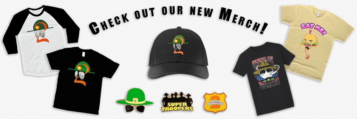 New Super Troopers 2 Merch